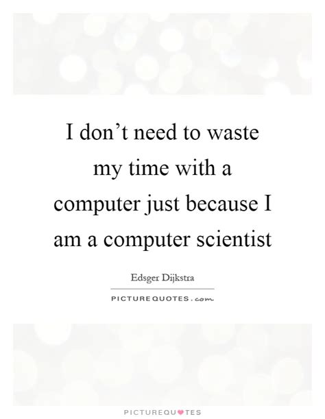 Just A Waste Of My Time Quotes