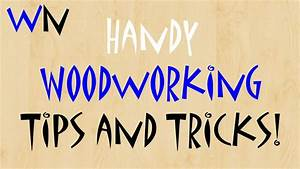 Handy Woodworking Tips and Tricks! - YouTube