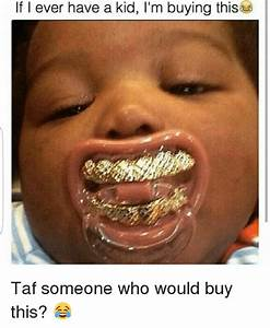 F I Ever Have a Kid I'm Buying This Taf Someone Who Would ...