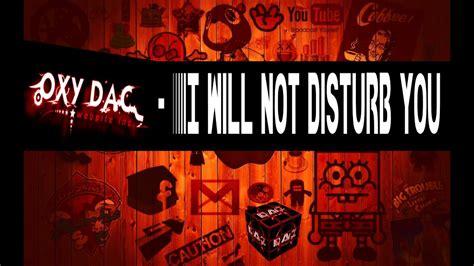 Oxy Dac  I Will Not Disturb You Youtube