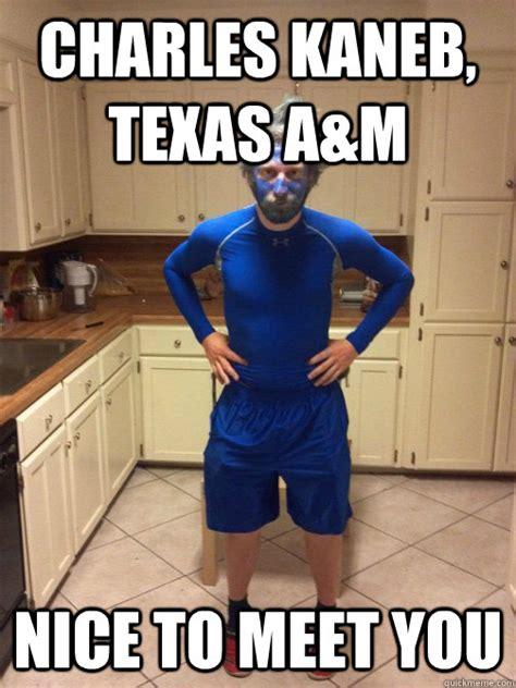 Texas A M Memes - charles kaneb texas a m nice to meet you instant offense kaneb quickmeme