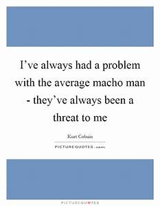 I've always... Funny Macho Man Quotes