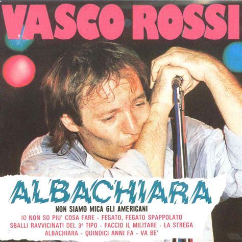 Vasco Albachiara Ufficiale Significato Delle Canzoni Albachiara Vasco Il
