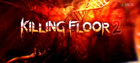 killing floor 2 won t launch review killing floor 2 to die or not to die xboxnederland nl
