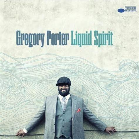 gregory porter liquid spirit gregory porter liquid spirit snatch edit