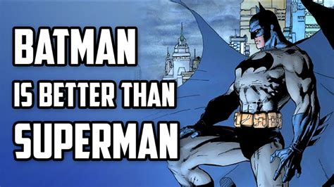 who s betten why batman is better than superman