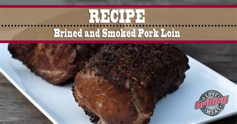 Add loads of moisture and flavor to pork loin chops by marinating them in stout and molasses. Brined and Smoked Pork Loin Recipe