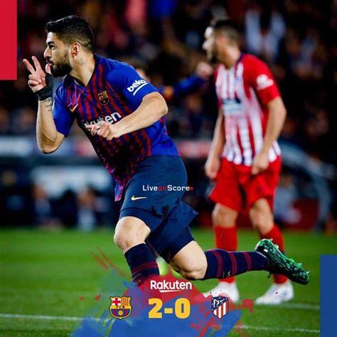 Barcelona Fc Vs Atletico Madrid Results
