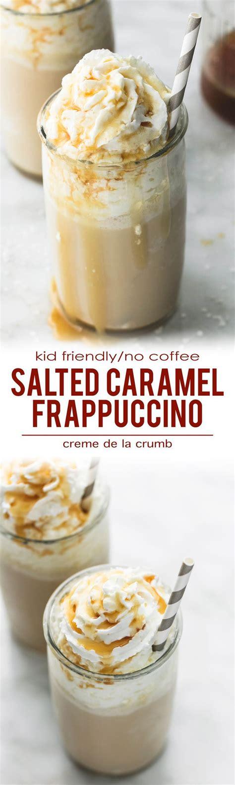 So you can make a coffee frappuccino or a crème frappuccino. Quick and easy, creamy Salted Caramel Frappuccino (Kid Friendly/No Coffee) | lecremedelacrumb ...