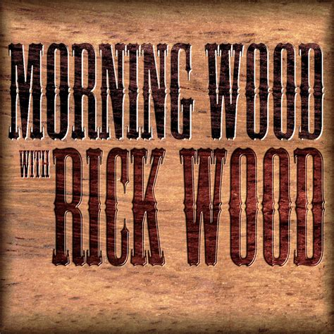 Morning Wood Listen Stitcher For Podcasts