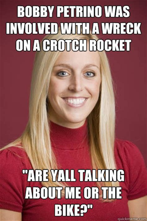 Crotch Rocket Meme - bobby petrino was involved with a wreck on a crotch rocket quot are yall talking about me or the