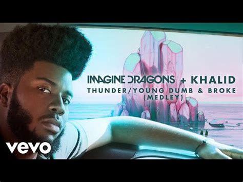 Imagine Dragons, Khalid  Thunder  Young Dumb & Broke