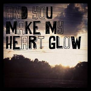 And You Make My... Glow On Face Quotes