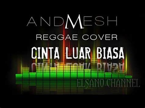 andmesh cinta luar biasa reggae cover youtube