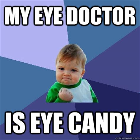 Funny Candy Memes - my eye doctor is eye candy success kid quickmeme