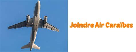air caraibes reservation si e les coordonnées pour contacter la compagnie aérienne air