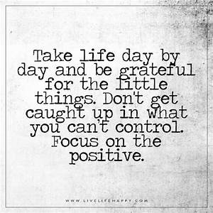 Take Life Day by Day and Be Grateful - Live Life Happy