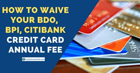 Your credit card issuer may waive the fee for an accidental late payment if you ask, and as long as the late payment was isolated. How to Waive your BDO, BPI, Citibank Credit Card Annual Fee » Pinoy Money Talk