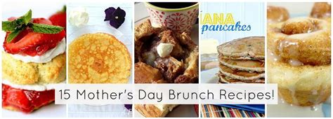 great brunch recipes celebrate mother s day with 15 brunch recipes