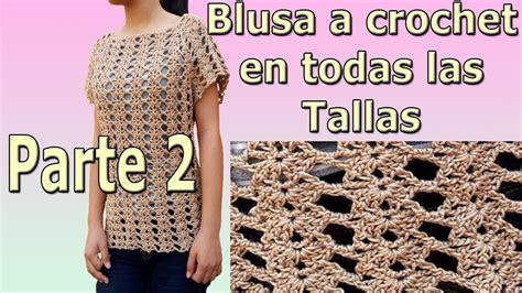 blusa a crochet ganchillo tejido dama facil en todas las tallas parte 2 youtube