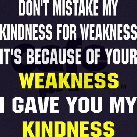 Taking Kindness For Weakness Quotes