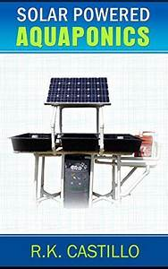 Solar Powered Aquaponics  A Step By Step Guide To Setting