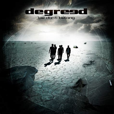 Degreed To Release New Album 'we Don't Belong', Here's All The Details Maytherockbewithyoucom