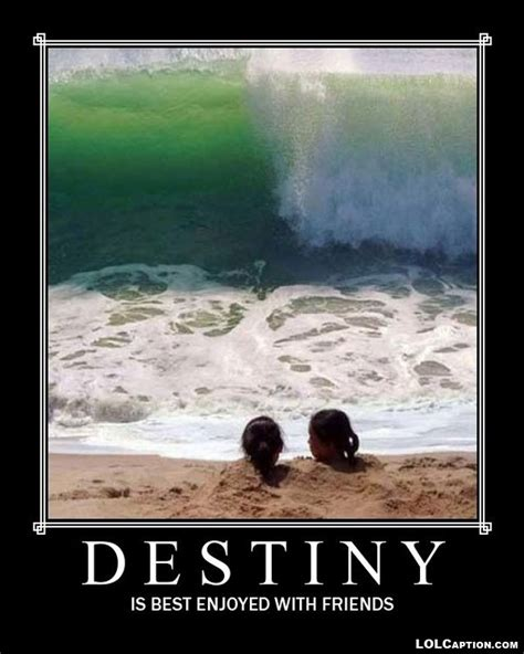 Meme Poster - destiny best enjoyed with friends funny demotivational posters
