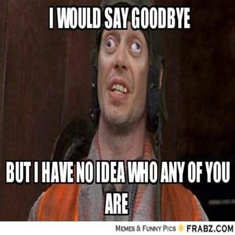 Goodbye Memes - sayings for saying goodbye funny memes www sayingsweb funny memes