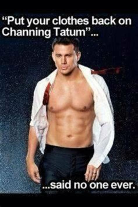 Channing Tatum Meme - channing need i say more on pinterest channing tatum keep calm and love and magic mike