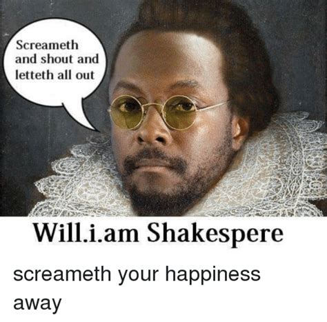 Scream And Shout Meme - screameth and shout and letteth all out william shakespere reddit meme on sizzle