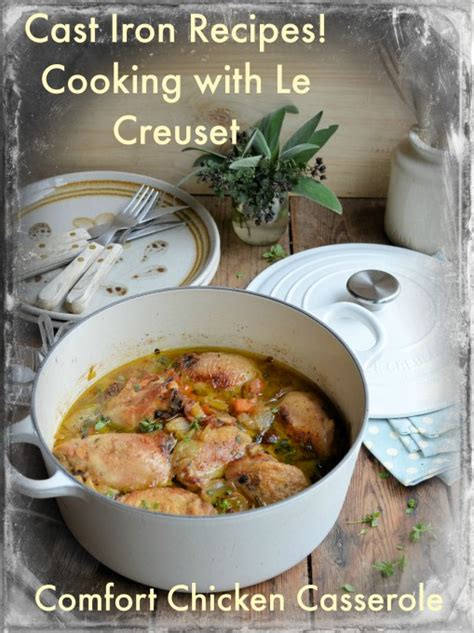 cast iron recipes cooking with quot le creuset quot comfort chicken casserole