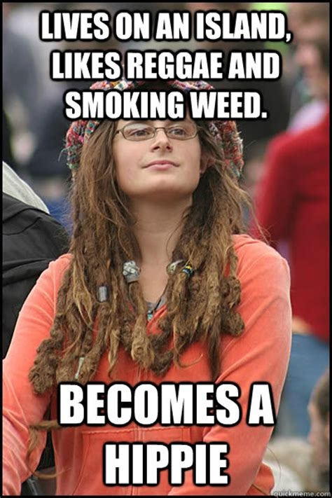 Reggae Meme - lives on an island likes reggae and smoking weed becomes a hippie bad argument hippie