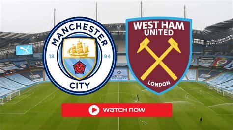 Man City vs West Ham Live Free Stream Reddit: TV Channel ...