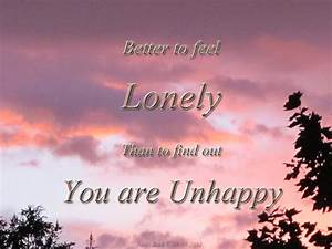 Better To Feel Lonely Than to Find Out You Are Unhappy ...