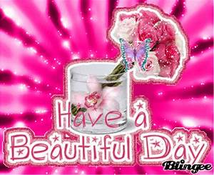 Have a Beautiful Day Animated Pictures for Sharing ...
