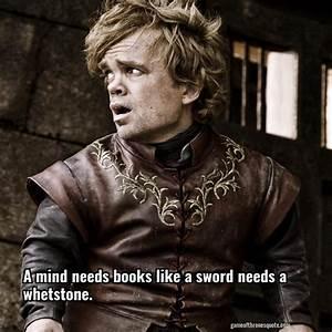Tyrion Lannister: A mind needs books like a sword needs a ...