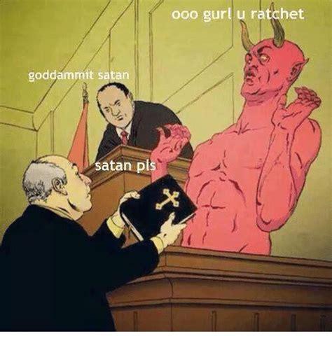 Ooo Gurl U Ratchet Goddammit Satan Satan Pls | Ratchet Meme on SIZZLE