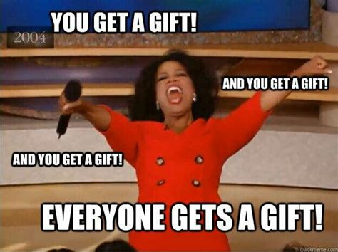 Gift Meme - you get a gift oprah memes pinterest oprah and gifts