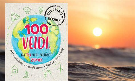 Tīrākai videi un pašu priekam - 100 veidi, kā palīdzēt Zemei - Grāmatas - Kultūra+ - TVNET