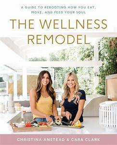 The Wellness Remodel By Christina Anstead  U0026 Cara Clark In
