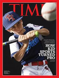 Time Magazine Cover Story: How Kid Sports Turned Pro ...
