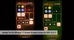 Guide To Fix Iphone 11 Green Screen Issue On Ios 13 5 1