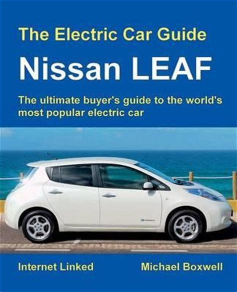 Worlds Most Popular Electric Car by The Electric Car Guide Nissan Leaf The Ultimate Buyer S