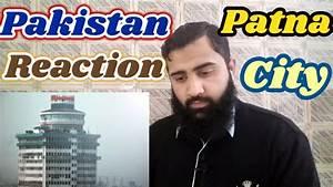 Pakistan React on Patna City | Bihar | India | Cinematic ...