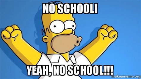 No School Meme - no school yeah no school happy homer make a meme