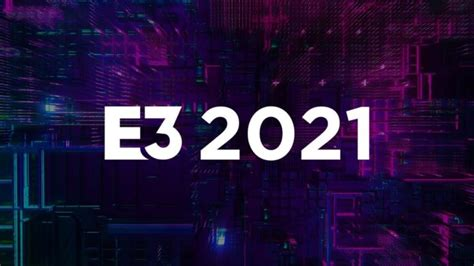 E3 2021 Schedule Guide: How to Watch, Announcements ...