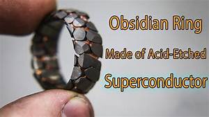 making an acid etched superconductor ring with obsidian With superconductor wedding ring