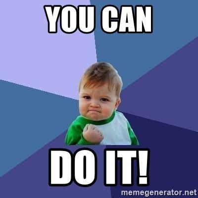 You Can Do It Memes - you can do it success kid meme generator