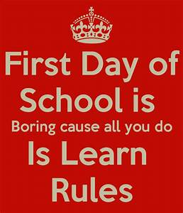 First Day of School is Boring cause all you do Is Learn ...
